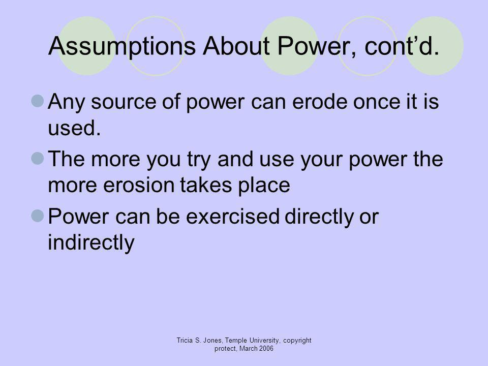 Tricia S. Jones, Temple University, copyright protect, March 2006 Assumptions About Power, cont'd.