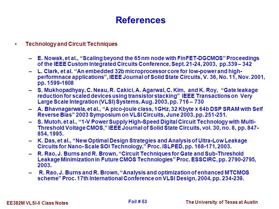 "The University of Texas at Austin EE382M VLSI-II Class Notes Foil # 53 References Technology and Circuit Techniques –E. Nowak, et al., ""Scaling beyond"