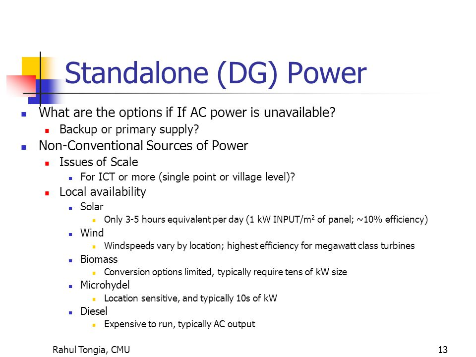 Rahul Tongia, CMU13 Standalone (DG) Power What are the options if If AC power is unavailable.