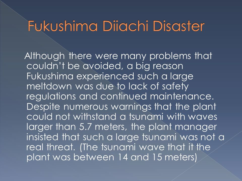 Although there were many problems that couldn't be avoided, a big reason Fukushima experienced such a large meltdown was due to lack of safety regulat