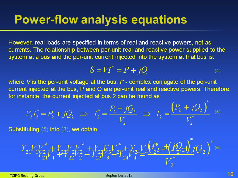 TCIPG Reading Group September 2012 10 Power-flow analysis equations However, real loads are specified in terms of real and reactive powers, not as cur