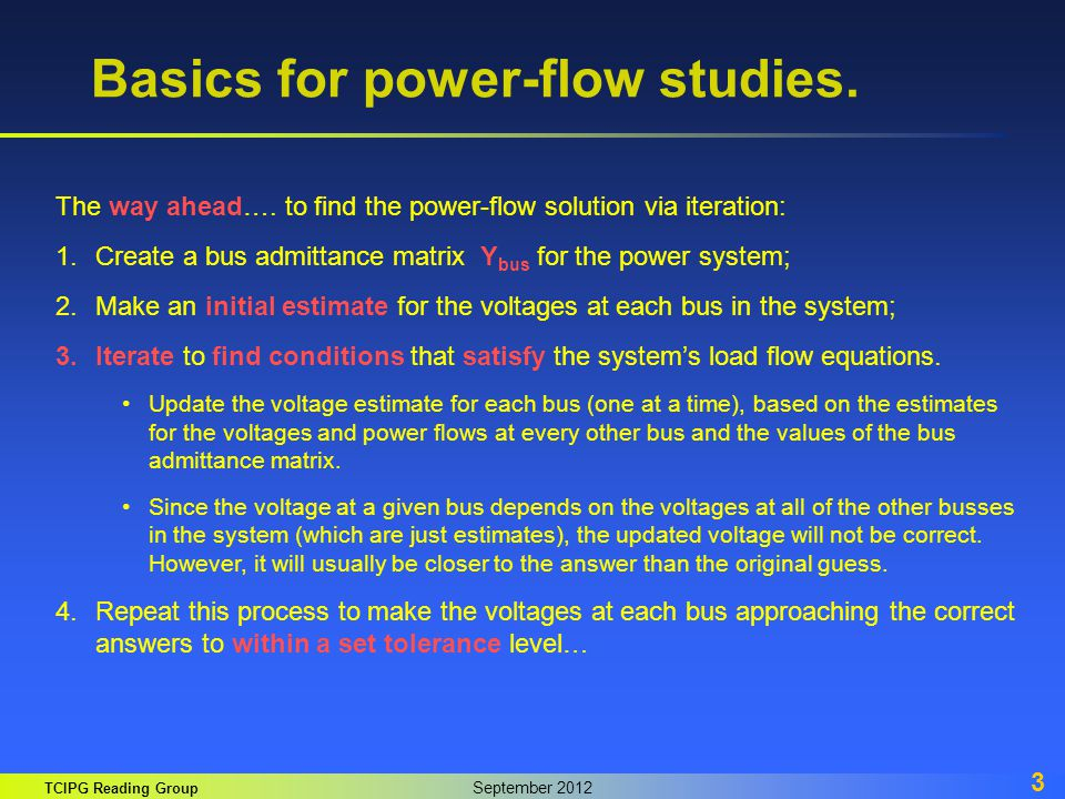 TCIPG Reading Group September 2012 3 Basics for power-flow studies. The way ahead…. to find the power-flow solution via iteration: 1.Create a bus admi