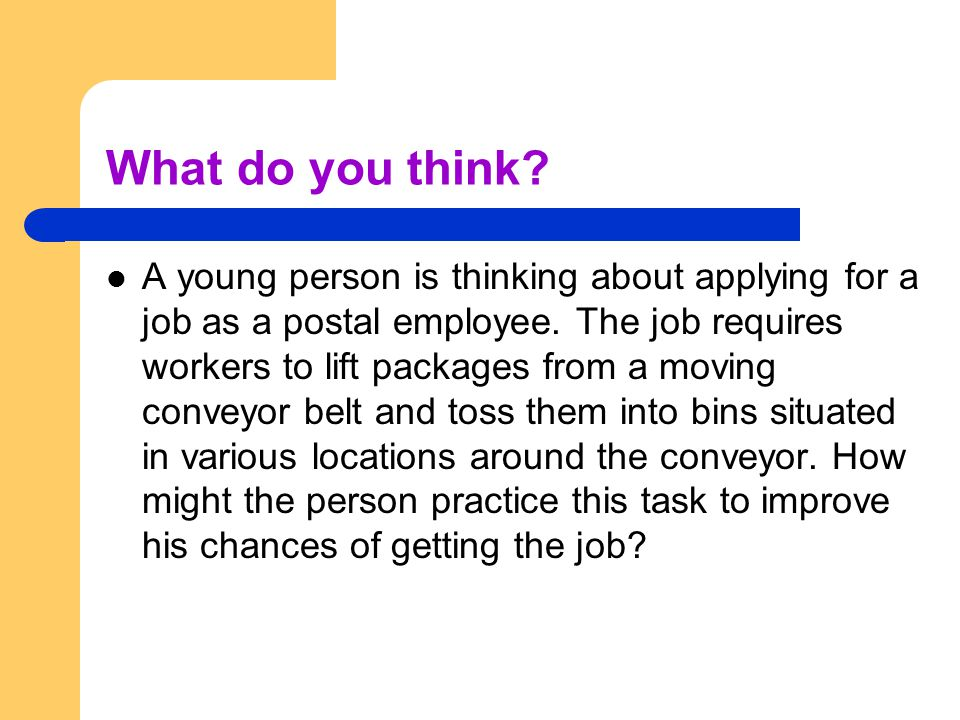 What do you think? A young person is thinking about applying for a job as a postal employee. The job requires workers to lift packages from a moving c