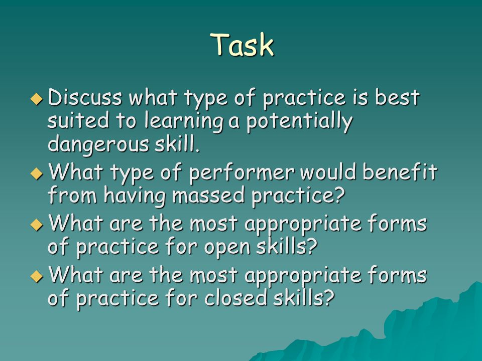 Task  Discuss what type of practice is best suited to learning a potentially dangerous skill.