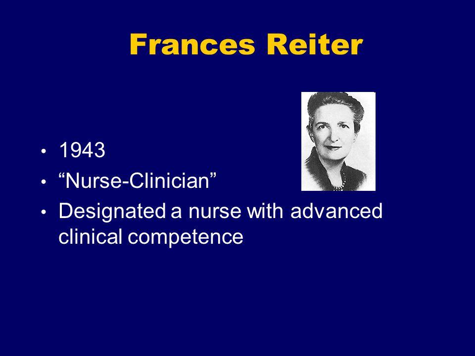 Frances Reiter 1943 Nurse-Clinician Designated a nurse with advanced clinical competence