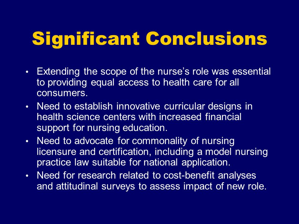 Significant Conclusions Extending the scope of the nurse's role was essential to providing equal access to health care for all consumers.