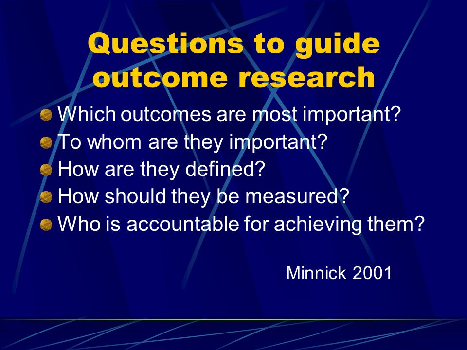 Questions to guide outcome research Which outcomes are most important.