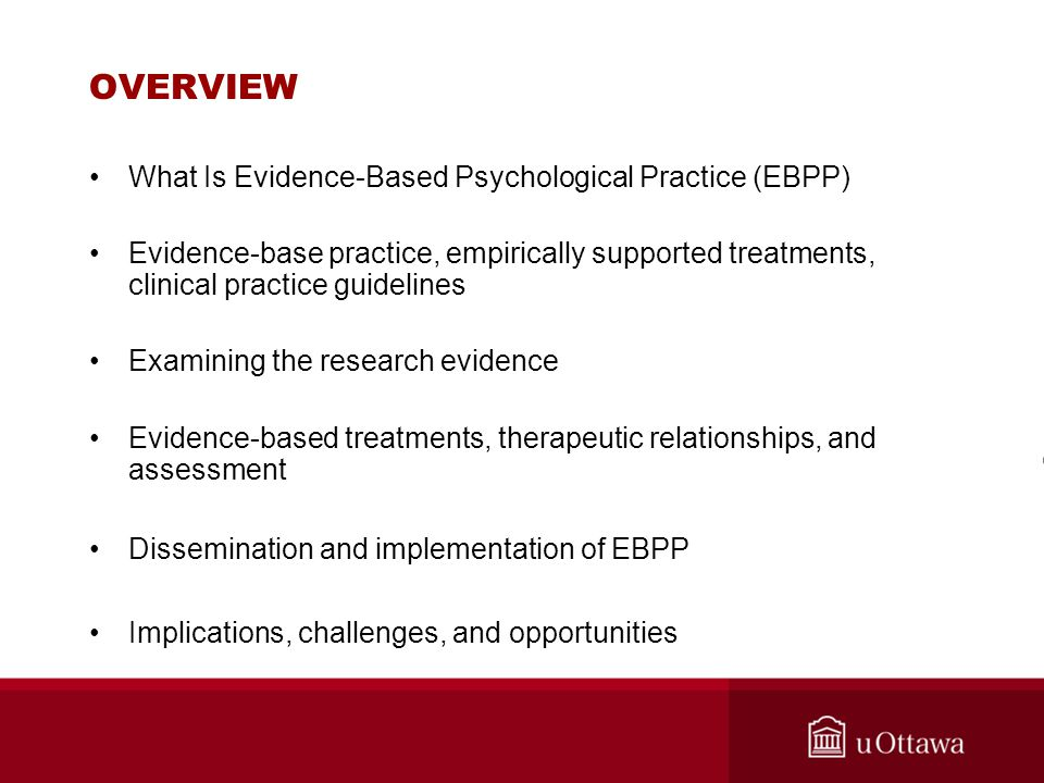 OVERVIEW What Is Evidence-Based Psychological Practice (EBPP) Evidence-base practice, empirically supported treatments, clinical practice guidelines E