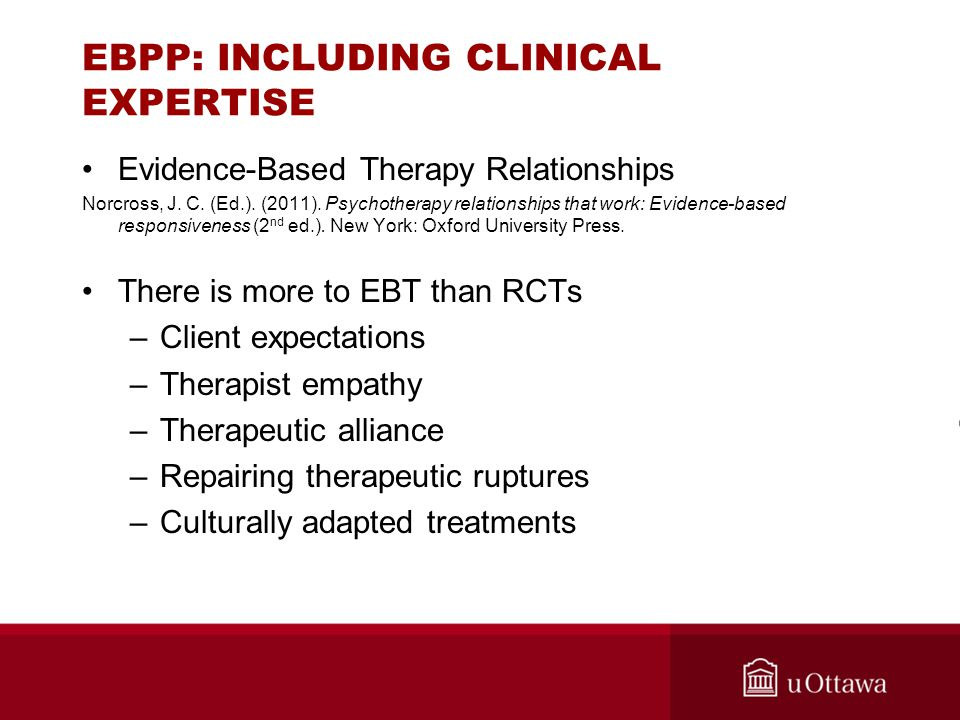 EBPP: INCLUDING CLINICAL EXPERTISE Evidence-Based Therapy Relationships Norcross, J. C. (Ed.). (2011). Psychotherapy relationships that work: Evidence