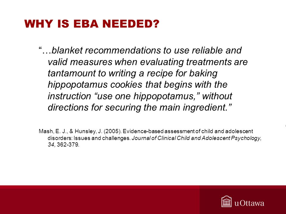 """WHY IS EBA NEEDED? """"…blanket recommendations to use reliable and valid measures when evaluating treatments are tantamount to writing a recipe for baki"""