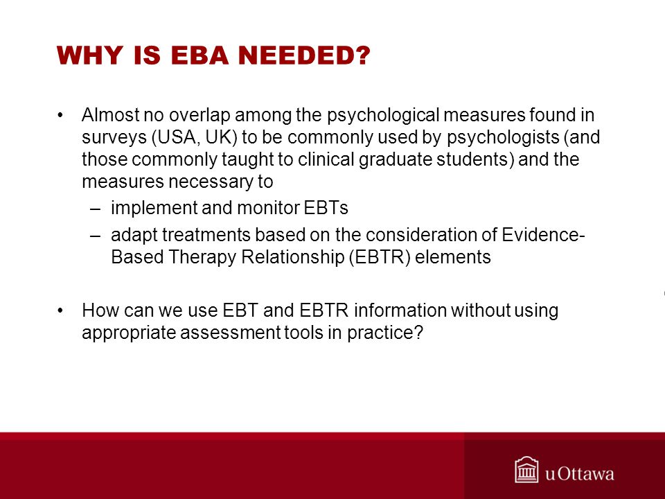 WHY IS EBA NEEDED? Almost no overlap among the psychological measures found in surveys (USA, UK) to be commonly used by psychologists (and those commo