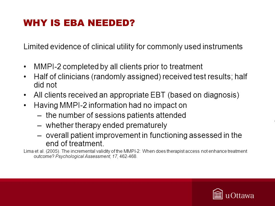 WHY IS EBA NEEDED? Limited evidence of clinical utility for commonly used instruments MMPI-2 completed by all clients prior to treatment Half of clini