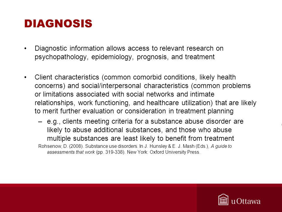 DIAGNOSIS Diagnostic information allows access to relevant research on psychopathology, epidemiology, prognosis, and treatment Client characteristics