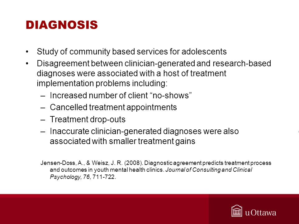 DIAGNOSIS Study of community based services for adolescents Disagreement between clinician-generated and research-based diagnoses were associated with