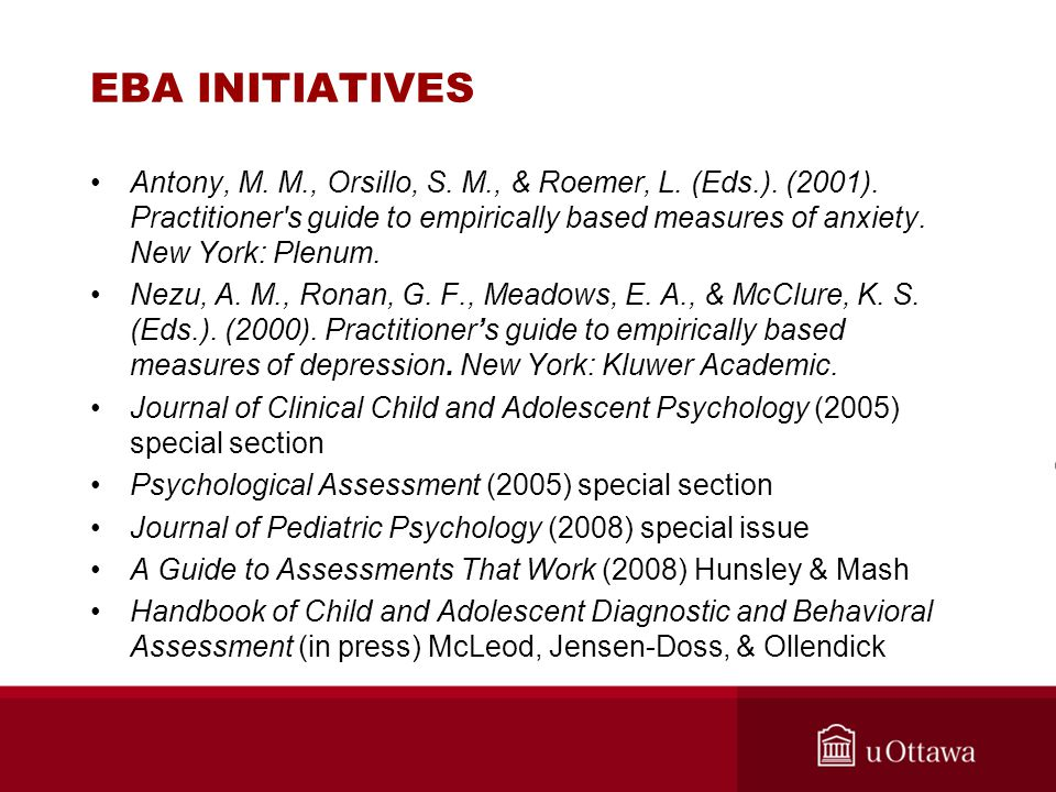 EBA INITIATIVES Antony, M. M., Orsillo, S. M., & Roemer, L. (Eds.). (2001). Practitioner's guide to empirically based measures of anxiety. New York: P