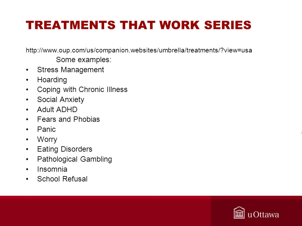TREATMENTS THAT WORK SERIES http://www.oup.com/us/companion.websites/umbrella/treatments/?view=usa Some examples: Stress Management Hoarding Coping wi