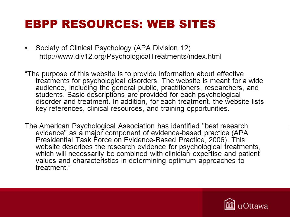 """EBPP RESOURCES: WEB SITES Society of Clinical Psychology (APA Division 12) http://www.div12.org/PsychologicalTreatments/index.html """"The purpose of thi"""