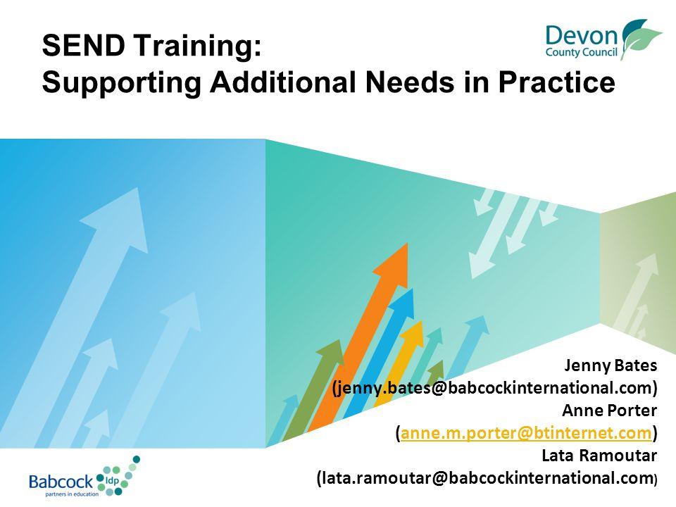 LOGO SEND Training: Supporting Additional Needs in Practice Jenny Bates (jenny.bates@babcockinternational.com) Anne Porter (anne.m.porter@btinternet.com) Lata Ramoutar (lata.ramoutar@babcockinternational.com )
