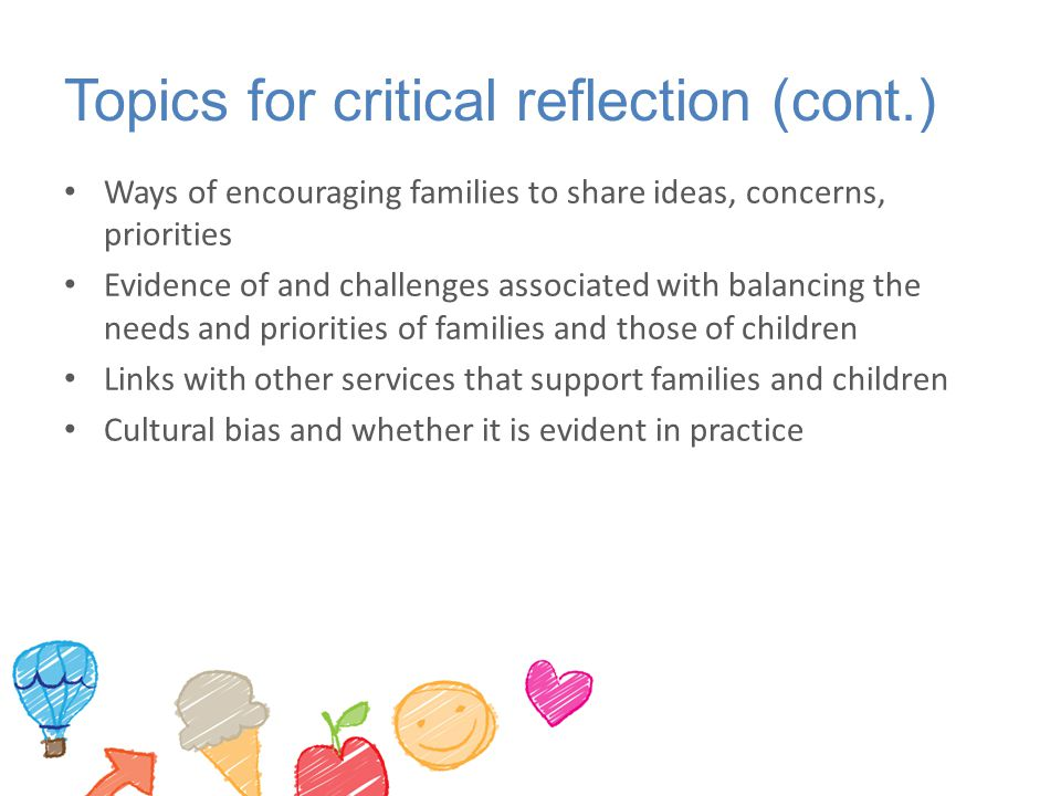 Topics for critical reflection (cont.) Ways of encouraging families to share ideas, concerns, priorities Evidence of and challenges associated with ba