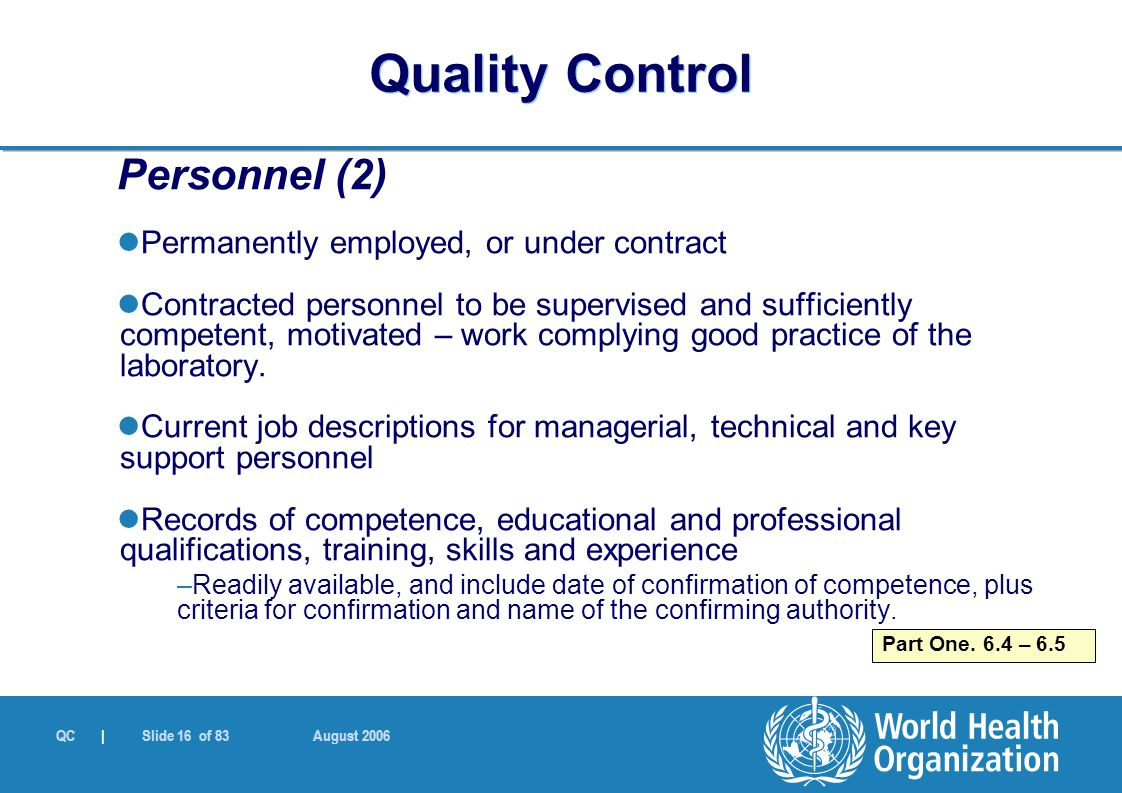 QC | Slide 16 of 83 August 2006 Personnel (2) Permanently employed, or under contract Contracted personnel to be supervised and sufficiently competent