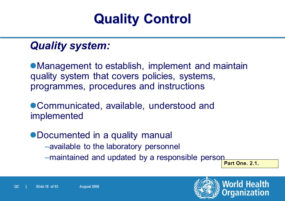 QC | Slide 18 of 83 August 2006 Quality system: Management to establish, implement and maintain quality system that covers policies, systems, programm