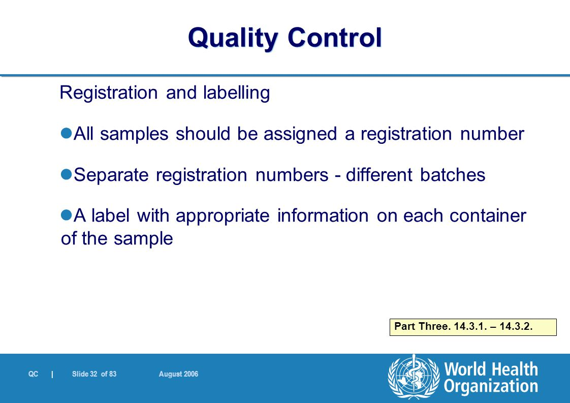 QC | Slide 32 of 83 August 2006 Registration and labelling All samples should be assigned a registration number Separate registration numbers - differ