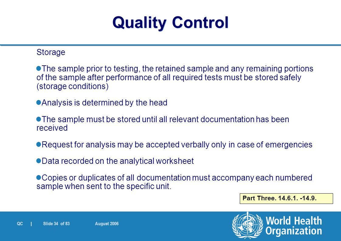 QC | Slide 34 of 83 August 2006 Storage The sample prior to testing, the retained sample and any remaining portions of the sample after performance of