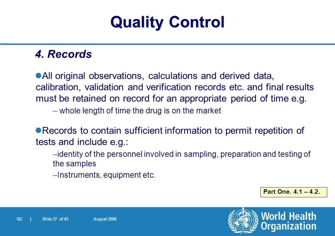 QC | Slide 37 of 83 August 2006 4. Records All original observations, calculations and derived data, calibration, validation and verification records