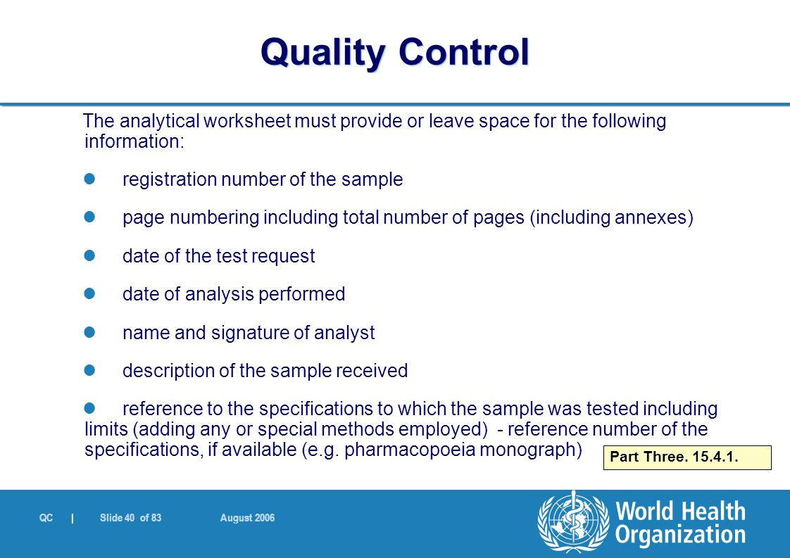 QC | Slide 40 of 83 August 2006 The analytical worksheet must provide or leave space for the following information: registration number of the sample