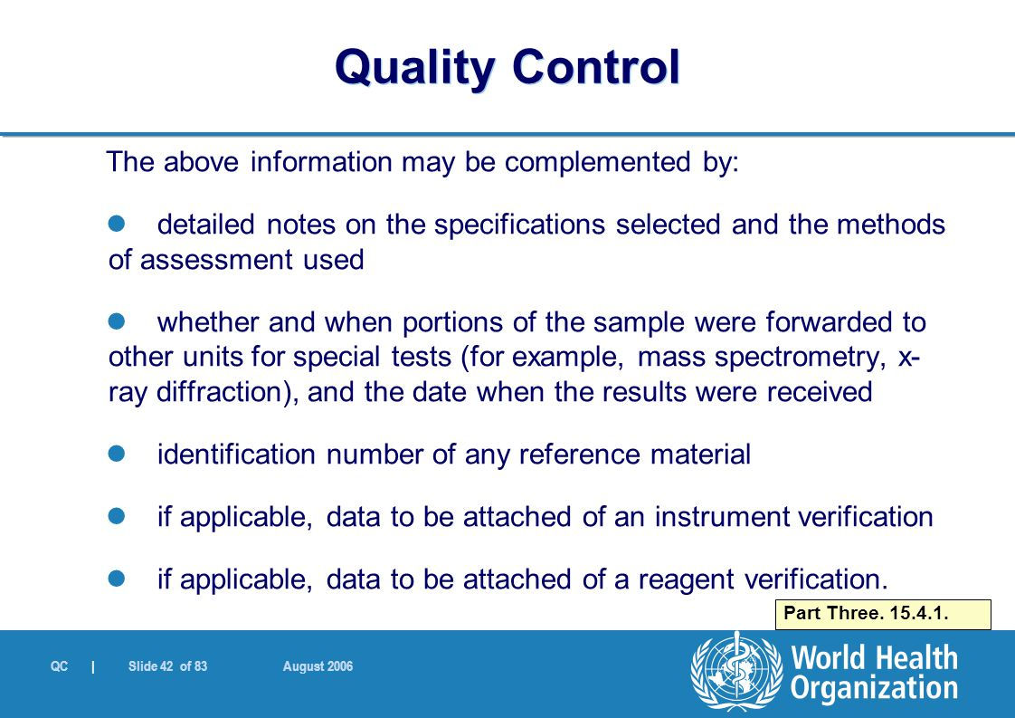 QC | Slide 42 of 83 August 2006 The above information may be complemented by: detailed notes on the specifications selected and the methods of assessm