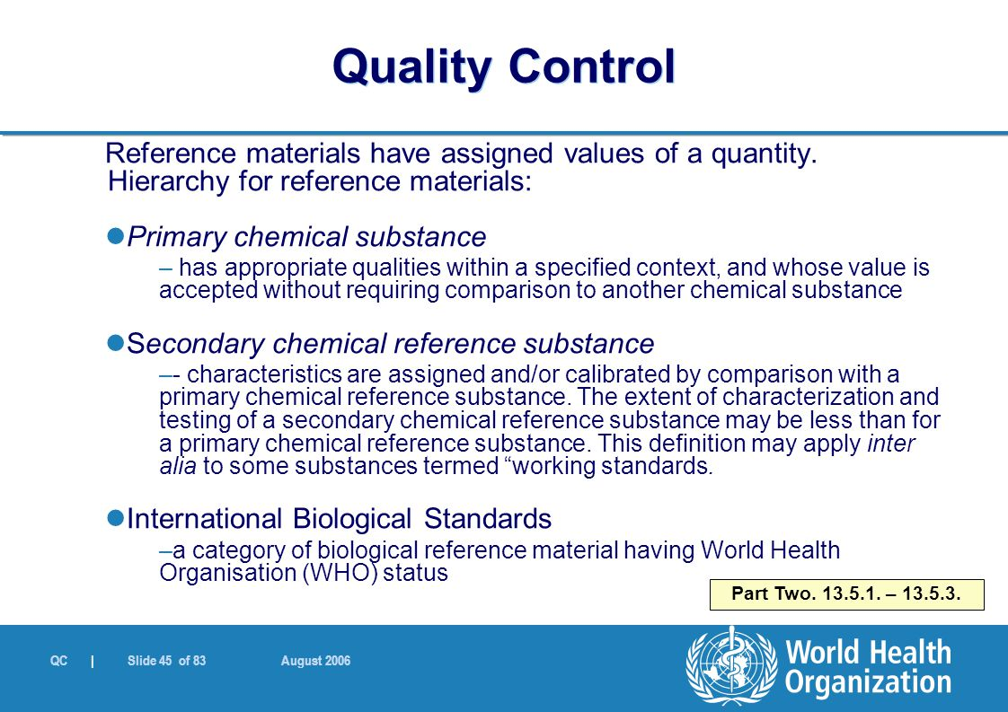 QC | Slide 45 of 83 August 2006 Reference materials have assigned values of a quantity. Hierarchy for reference materials: Primary chemical substance