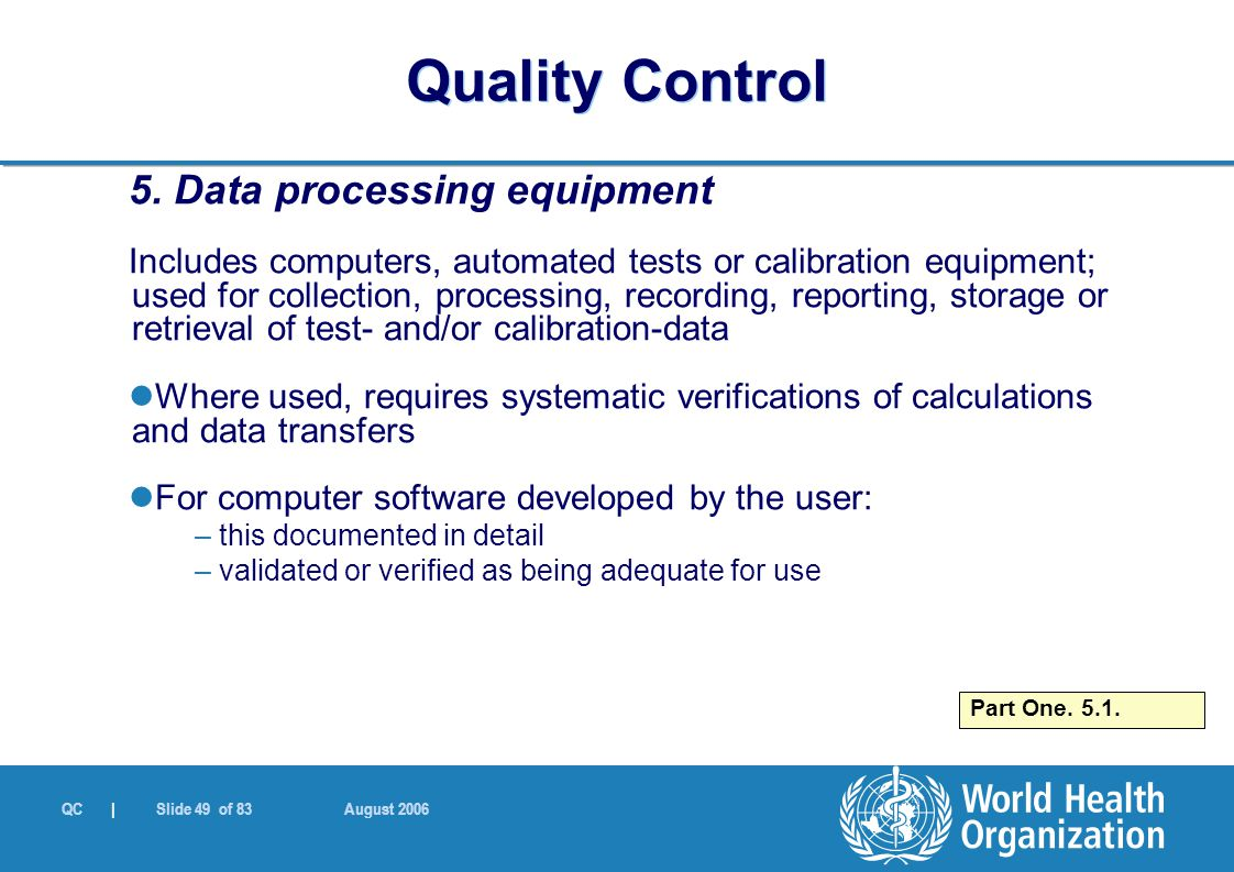 QC | Slide 49 of 83 August 2006 5. Data processing equipment Includes computers, automated tests or calibration equipment; used for collection, proces