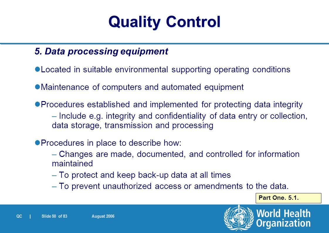 QC | Slide 50 of 83 August 2006 5. Data processing equipment Located in suitable environmental supporting operating conditions Maintenance of computer