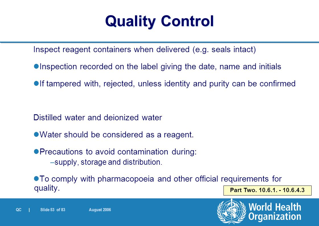 QC | Slide 53 of 83 August 2006 Inspect reagent containers when delivered (e.g. seals intact) Inspection recorded on the label giving the date, name a