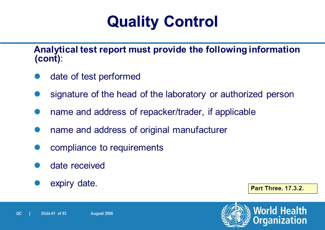 QC | Slide 61 of 83 August 2006 Analytical test report must provide the following information (cont): date of test performed signature of the head of