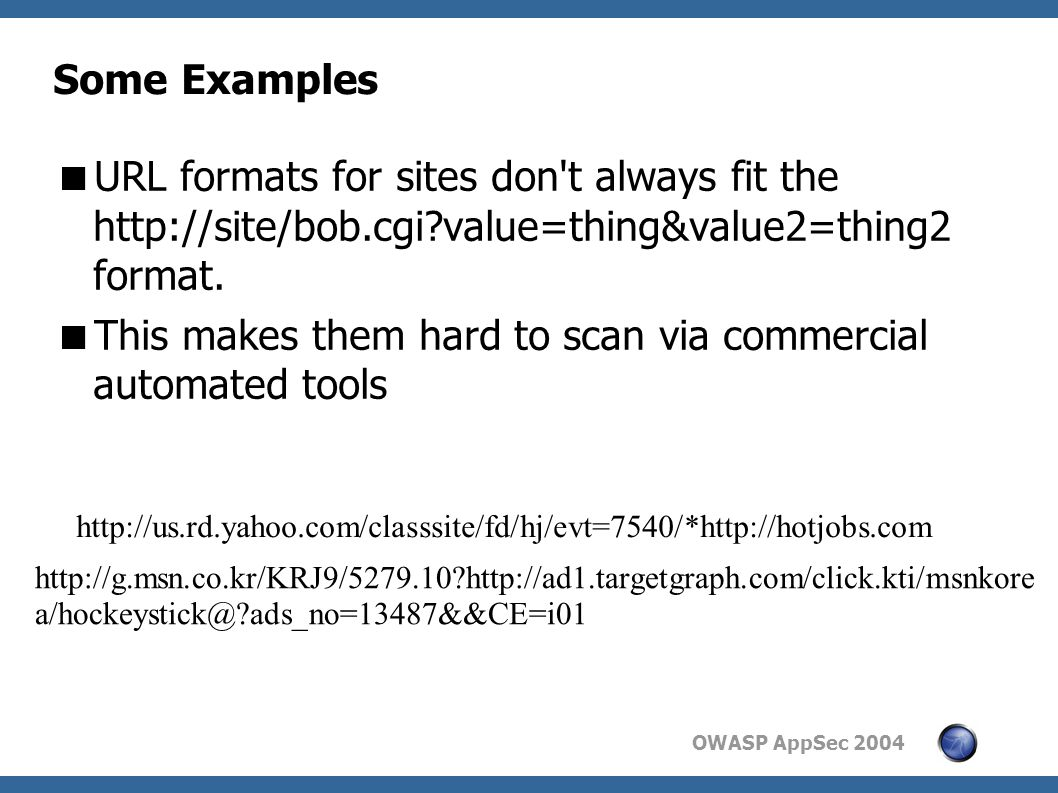 OWASP AppSec 2004 Some Examples  URL formats for sites don t always fit the   value=thing&value2=thing2 format.