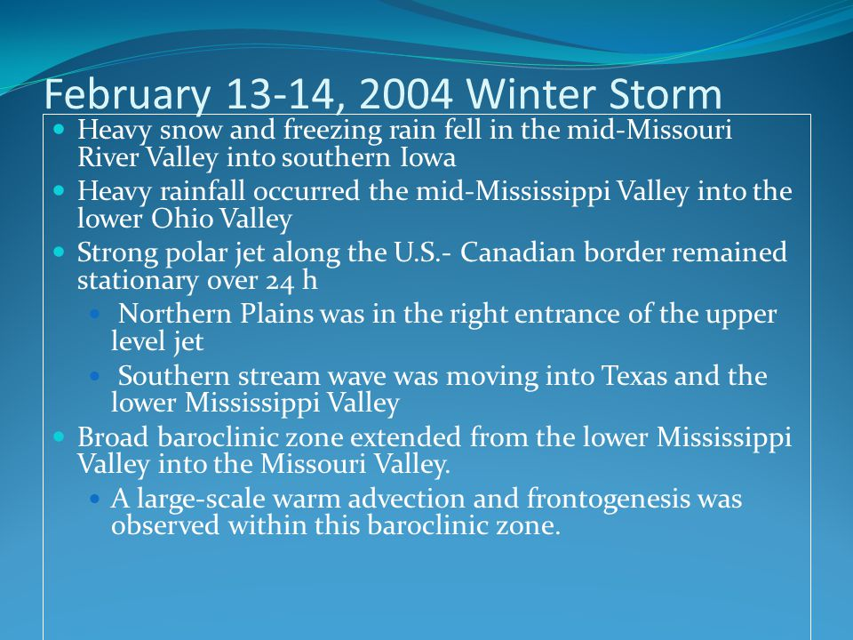 February 13-14, 2004 Winter Storm Heavy snow and freezing rain fell in the mid-Missouri River Valley into southern Iowa Heavy rainfall occurred the mi