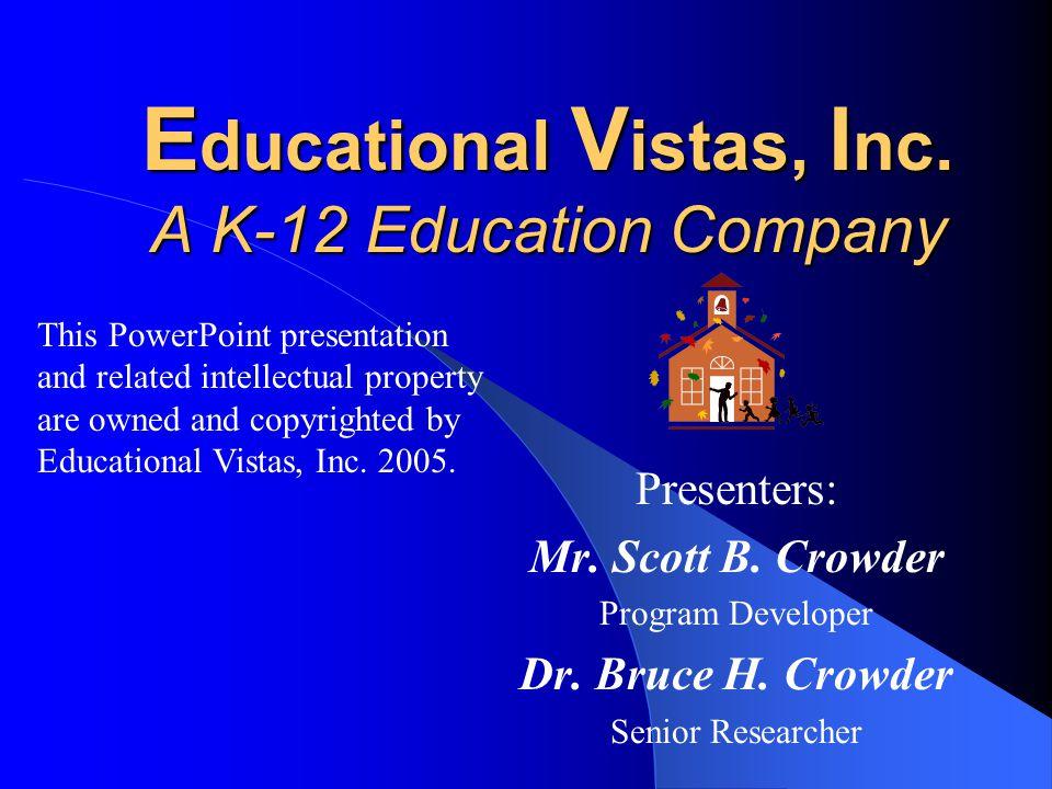 E ducational V istas, I nc.A K-12 Education Company Presenters: Mr.