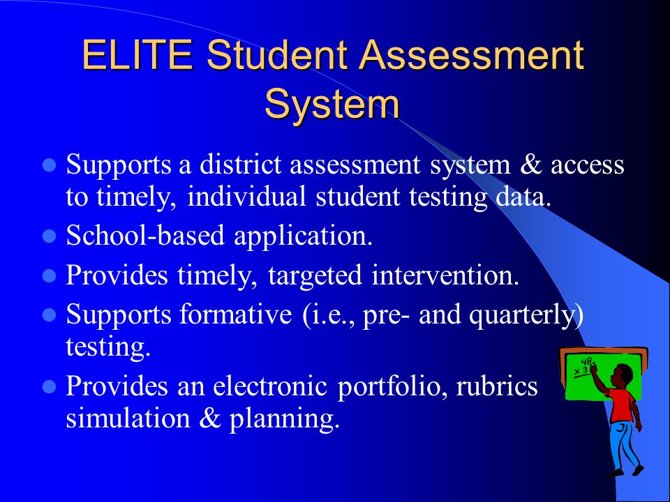 ELITE Student Assessment System Supports a district assessment system & access to timely, individual student testing data. School-based application. P