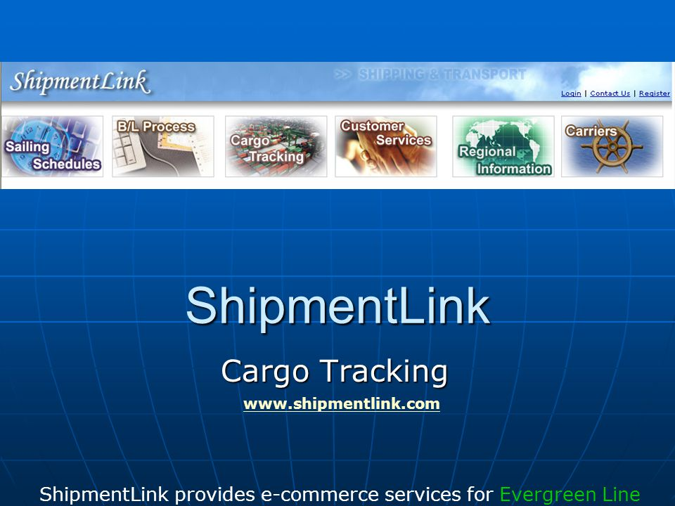 ShipmentLink Cargo Tracking ShipmentLink provides e-commerce services for Evergreen Line www.shipmentlink.com