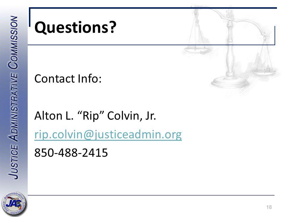 """Questions? Contact Info: Alton L. """"Rip"""" Colvin, Jr. rip.colvin@justiceadmin.org 850-488-2415 18"""