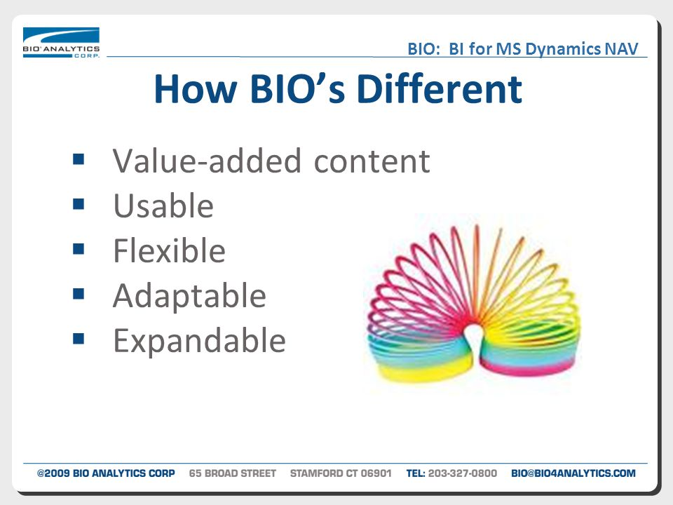 BIO: BI for MS Dynamics NAV How BIO's Different  Value-added content  Usable  Flexible  Adaptable  Expandable