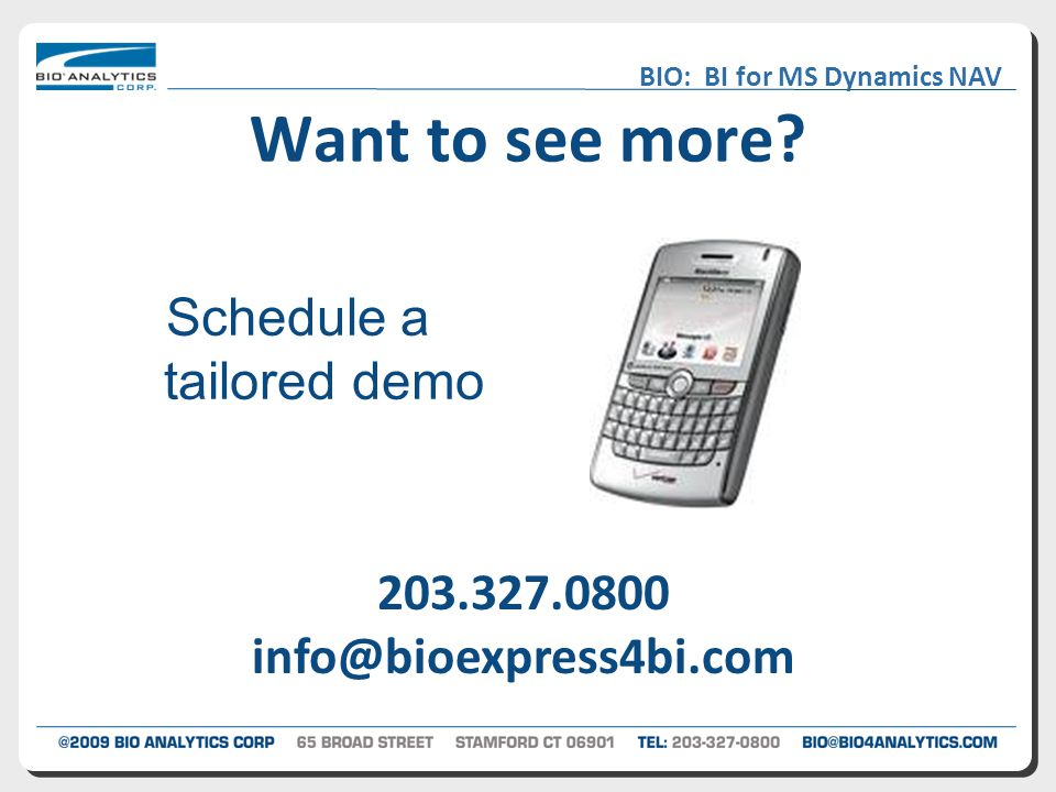 BIO: BI for MS Dynamics NAV Schedule a tailored demo 203.327.0800 info@bioexpress4bi.com Want to see more