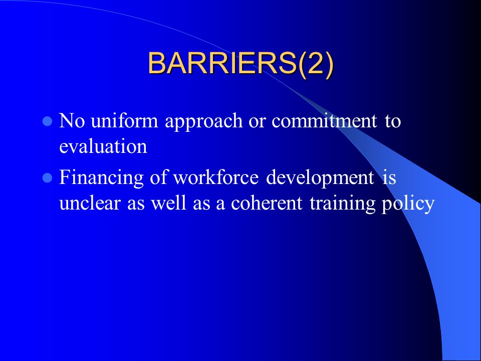 BARRIERS Inventory of the workforce does not exist No consensus on the competencies or curricula needed for the workforce Integrated delivery system for lifelong learning does not exist Inadequate incentives for participation in training and continuing education