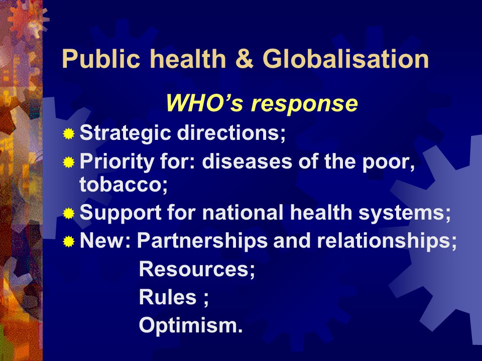 Public health & Globalisation Public health crisis in developing countries  Poverty (2.5 billion), debt, inequalities;  Population growth (80 million);  Double burden of disease: HIV/AIDS;  Weak public health infrastructure;  Public sector reform.