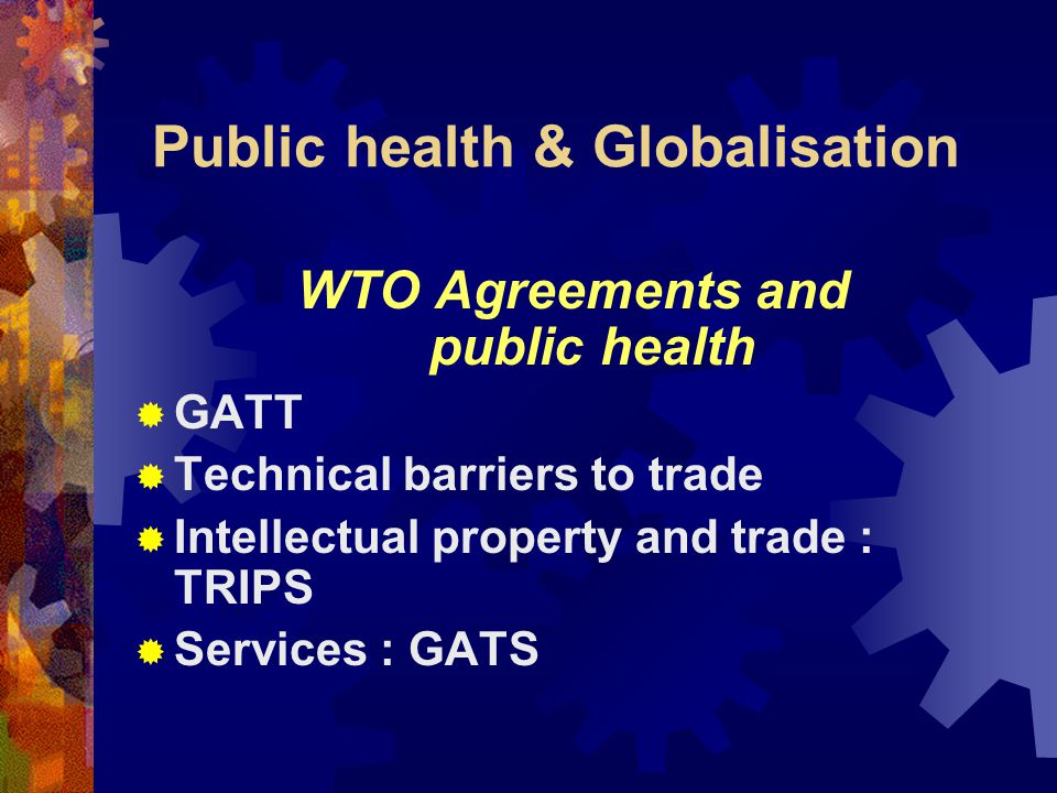 Public health & Globalisation Globalisation, trade and health A policy, research and training programme  Develop knowledge and skills  Promote policy coherence  Contribute to: global public goods for health, global health funds, international rules for health