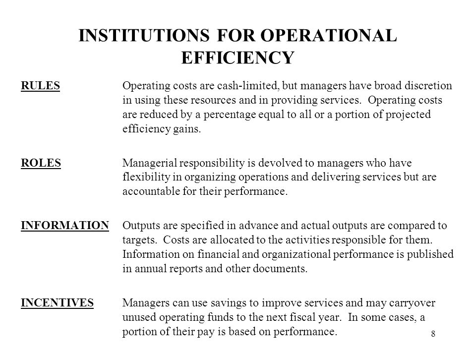8 INSTITUTIONS FOR OPERATIONAL EFFICIENCY RULESOperating costs are cash-limited, but managers have broad discretion in using these resources and in providing services.