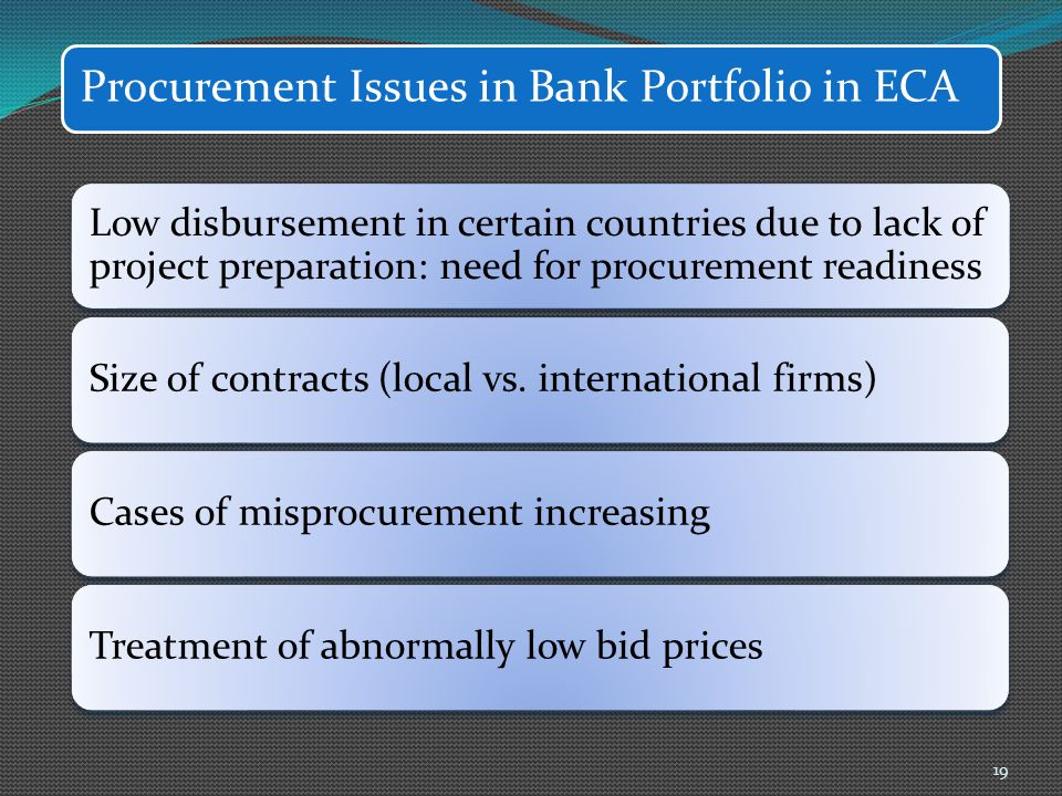 Procurement Issues in Bank Portfolio in ECA Low disbursement in certain countries due to lack of project preparation: need for procurement readiness S