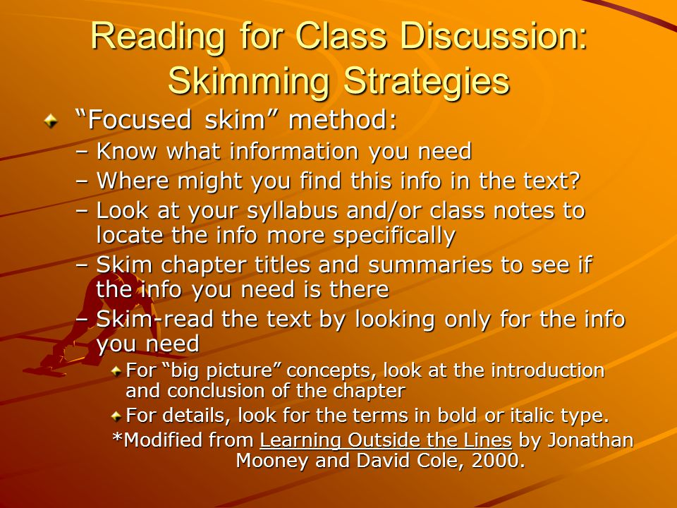 """Reading for Class Discussion: Skimming Strategies """"Focused skim"""" method: """"Focused skim"""" method: –Know what information you need –Where might you find"""