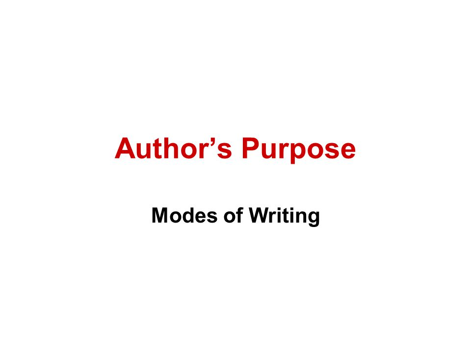 Four Reasons for Writing 1.To Inform (Expository) 2.To Persuade (Persuasive) 3.To Entertain (Narrative/story) 4.To Express (Poetry)